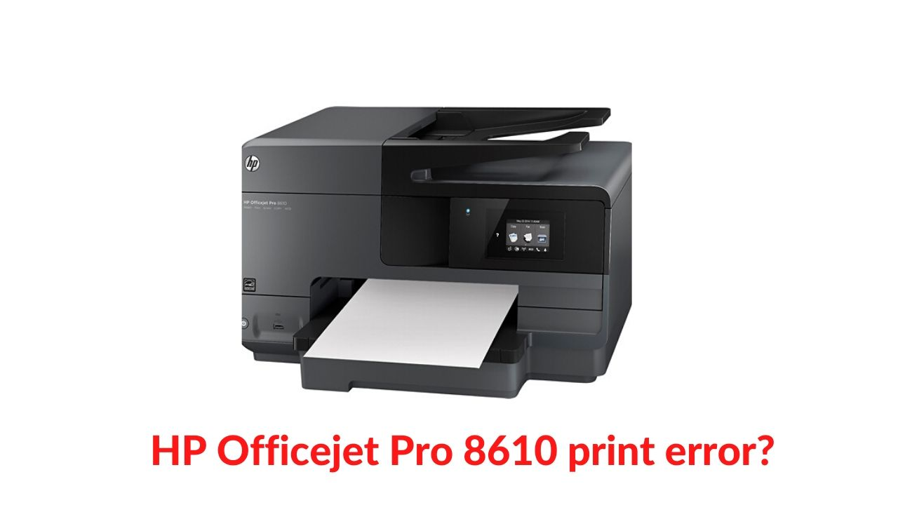 Troubleshooting hp printer officejet pro 8610 printer error